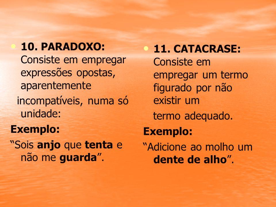 """10. PARADOXO: Consiste em empregar expressões opostas, aparentemente incompatíveis, numa só unidade: Exemplo: """"Sois anjo que tenta e não me guarda"""". 1"""