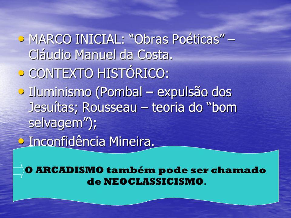 Principais características: Oposição ao Barroco; Oposição ao Barroco; Racionalidade; Racionalidade; Simplicidade; Simplicidade; Imitação dos Clássicos; Imitação dos Clássicos; Bucolismo, Pastoralismo.