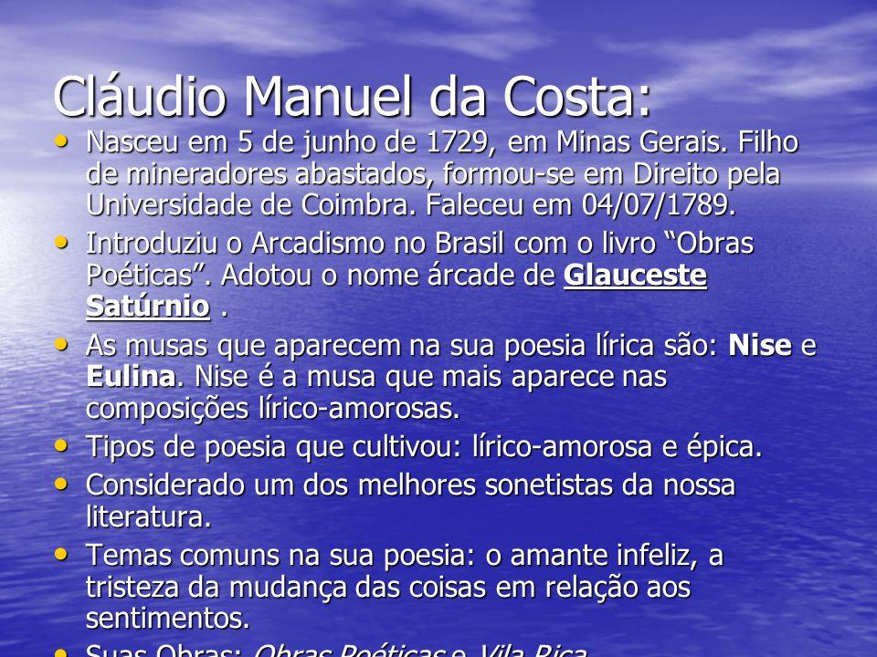 Tomás Antônio Gonzaga Nasceu em Portugal, em 11 de agosto de 1744.Com oito anos foi trazido para o Brasil.