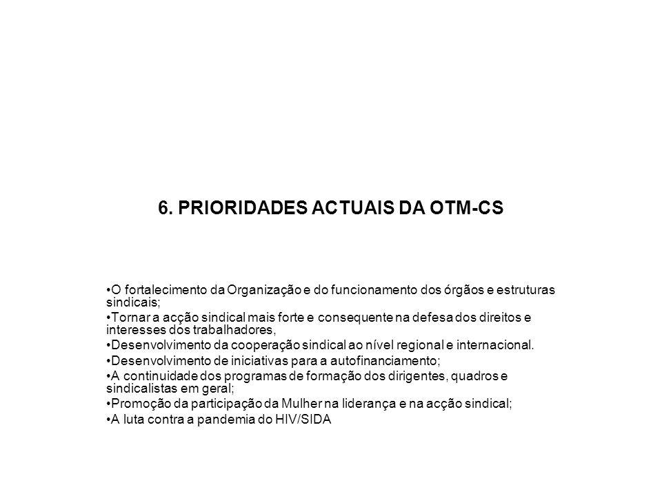 6. PRIORIDADES ACTUAIS DA OTM-CS O fortalecimento da Organização e do funcionamento dos órgãos e estruturas sindicais; Tornar a acção sindical mais fo