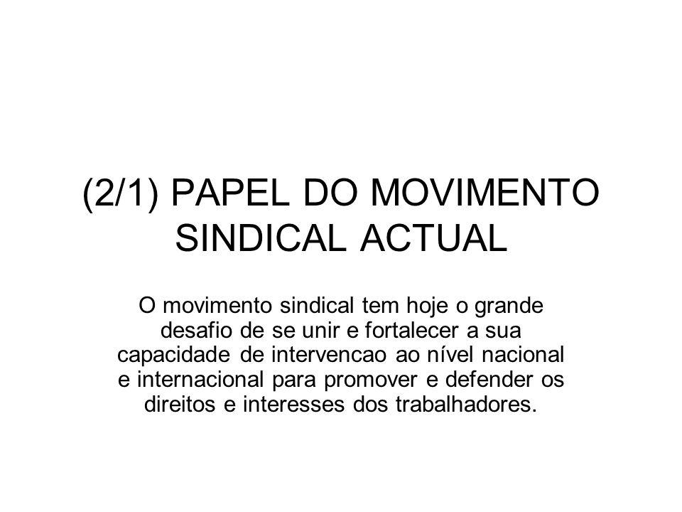 (2/1) PAPEL DO MOVIMENTO SINDICAL ACTUAL O movimento sindical tem hoje o grande desafio de se unir e fortalecer a sua capacidade de intervencao ao nív