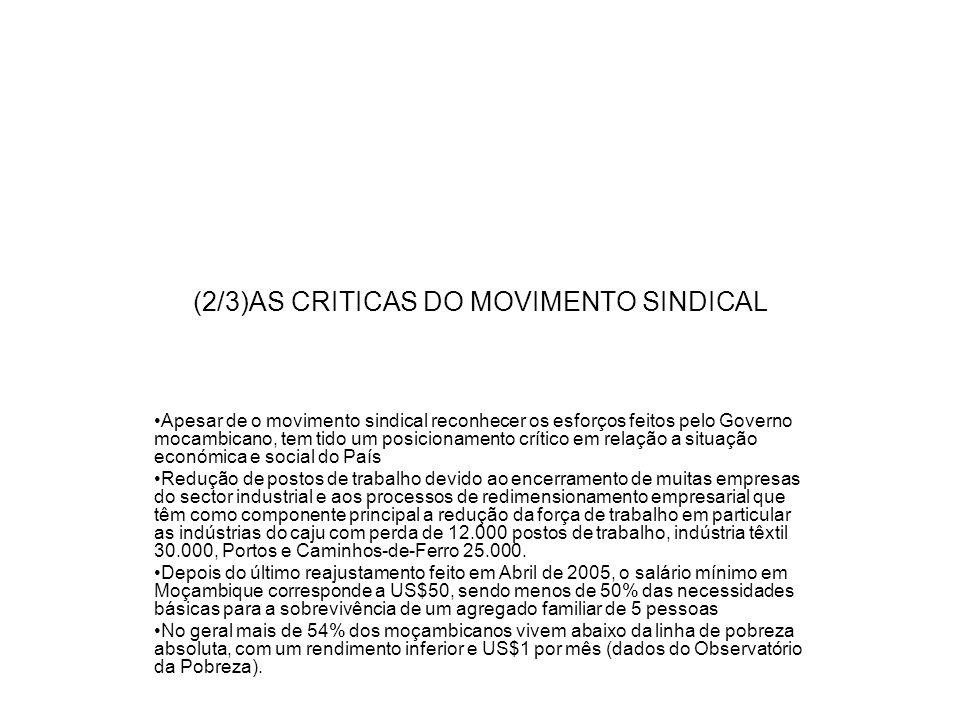 (2/3)AS CRITICAS DO MOVIMENTO SINDICAL Apesar de o movimento sindical reconhecer os esforços feitos pelo Governo mocambicano, tem tido um posicionamen
