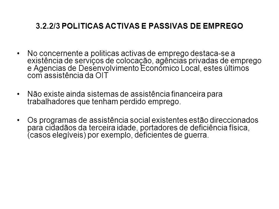 3.2.2/3 POLITICAS ACTIVAS E PASSIVAS DE EMPREGO No concernente a politicas activas de emprego destaca-se a existência de serviços de colocação, agênci