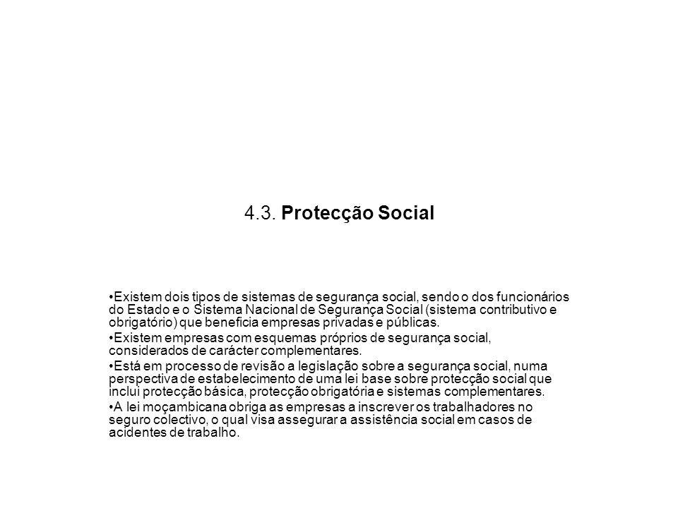 4.3. Protecção Social Existem dois tipos de sistemas de segurança social, sendo o dos funcionários do Estado e o Sistema Nacional de Segurança Social