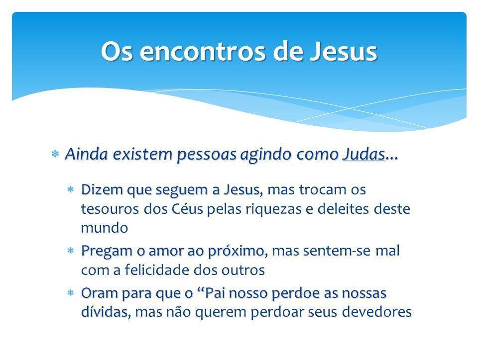  Ainda existem pessoas agindo como Judas...  Dizem que seguem a Jesus  Dizem que seguem a Jesus, mas trocam os tesouros dos Céus pelas riquezas e d