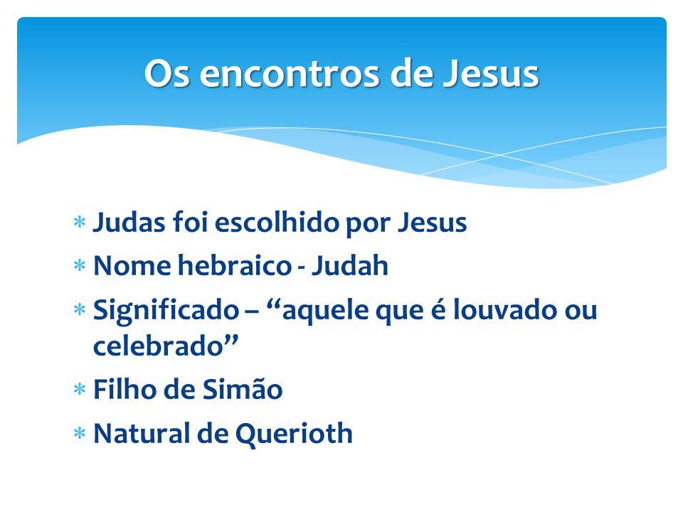 """ Judas foi escolhido por Jesus  Nome hebraico - Judah  Significado – """"aquele que é louvado ou celebrado""""  Filho de Simão  Natural de Querioth Os"""