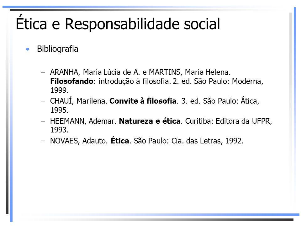 Bibliografia –ARANHA, Maria Lúcia de A. e MARTINS, Maria Helena. Filosofando: introdução à filosofia. 2. ed. São Paulo: Moderna, 1999. –CHAUÍ, Marilen