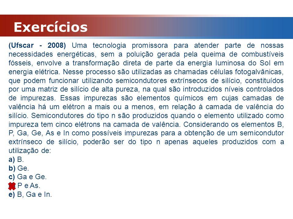 Exercícios (Ufscar - 2008) Uma tecnologia promissora para atender parte de nossas necessidades energéticas, sem a poluição gerada pela queima de combu