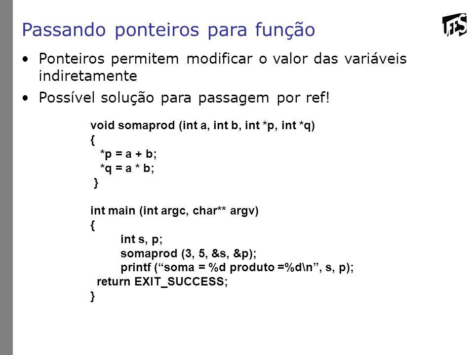 Passando ponteiros para função Ponteiros permitem modificar o valor das variáveis indiretamente Possível solução para passagem por ref! void somaprod