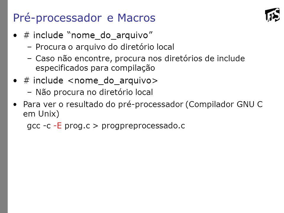 """Pré-processador e Macros # include """"nome_do_arquivo"""" –Procura o arquivo do diretório local –Caso não encontre, procura nos diretórios de include espec"""