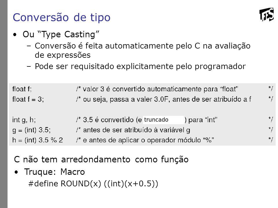 Conversão de tipo Ou Type Casting –Conversão é feita automaticamente pelo C na avaliação de expressões –Pode ser requisitado explicitamente pelo programador C não tem arredondamento como função Truque: Macro #define ROUND(x) ((int)(x+0.5))