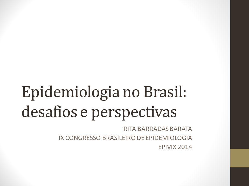 Epidemiologia no Brasil: desafios e perspectivas RITA BARRADAS BARATA IX CONGRESSO BRASILEIRO DE EPIDEMIOLOGIA EPIVIX 2014