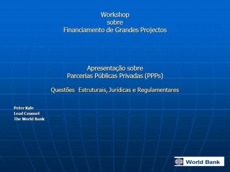 Workshop sobre Financiamento de Grandes Projectos Apresentação sobre Parcerias Públicas Privadas (PPPs) Questões Estruturais, Jurídicas e Regulamentar