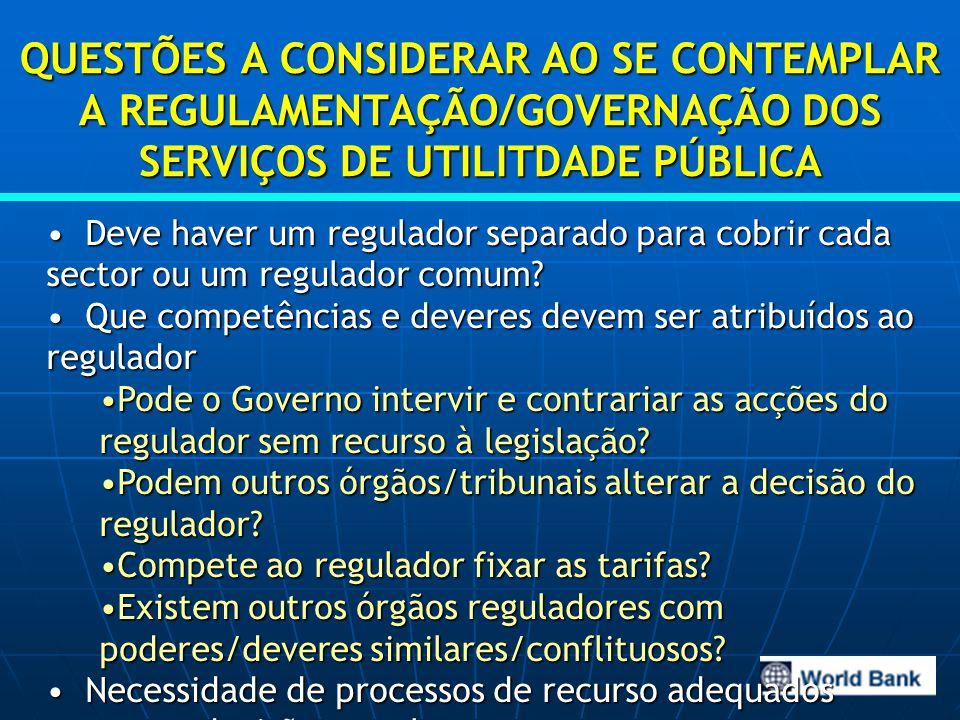 QUESTÕES A CONSIDERAR AO SE CONTEMPLAR A REGULAMENTAÇÃO/GOVERNAÇÃO DOS SERVIÇOS DE UTILITDADE PÚBLICA Deve haver um regulador separado para cobrir cada sector ou um regulador comum.