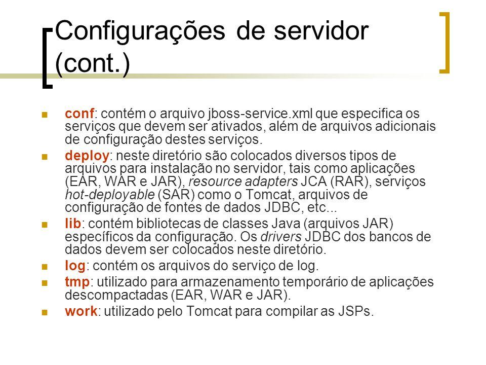 Configurações de servidor (cont.) conf: contém o arquivo jboss-service.xml que especifica os serviços que devem ser ativados, além de arquivos adicionais de configuração destes serviços.