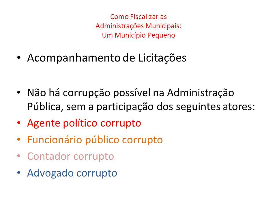 Como Fiscalizar as Administrações Municipais: Um Município Pequeno Acompanhamento de Licitações Não há corrupção possível na Administração Pública, se
