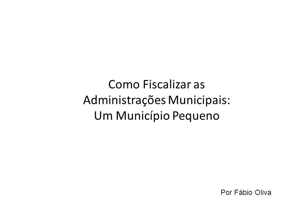 Como Fiscalizar as Administrações Municipais: Um Município Pequeno Por Fábio Oliva