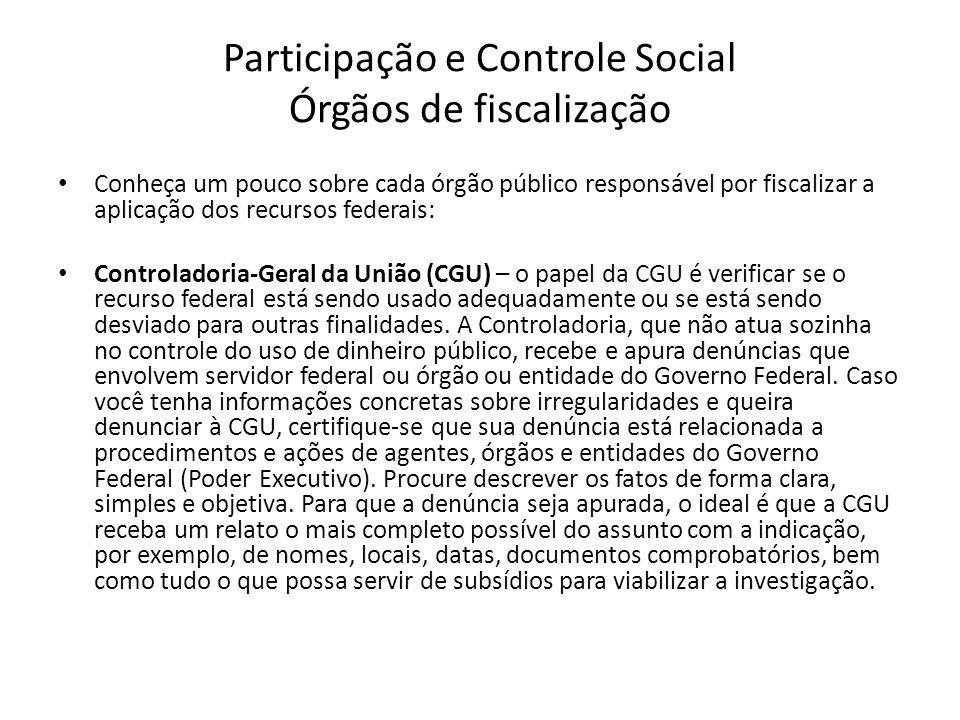 Participação e Controle Social Órgãos de fiscalização Conheça um pouco sobre cada órgão público responsável por fiscalizar a aplicação dos recursos fe
