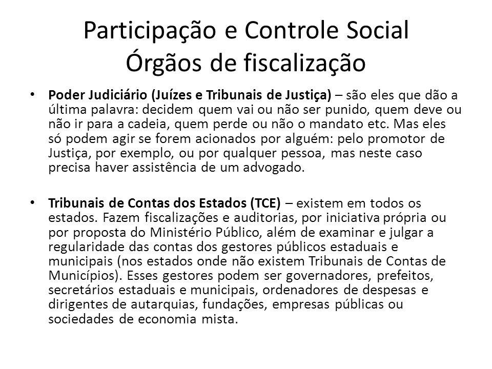 Participação e Controle Social Órgãos de fiscalização Poder Judiciário (Juízes e Tribunais de Justiça) – são eles que dão a última palavra: decidem qu