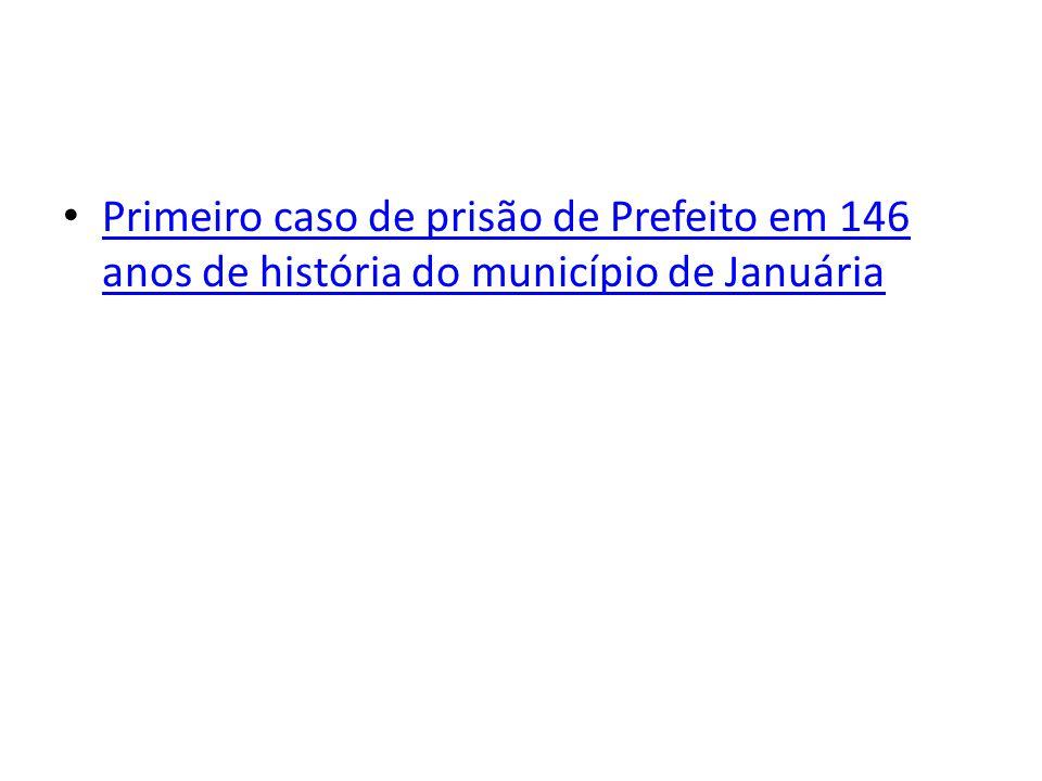 Primeiro caso de prisão de Prefeito em 146 anos de história do município de Januária Primeiro caso de prisão de Prefeito em 146 anos de história do mu