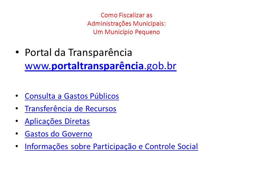 Como Fiscalizar as Administrações Municipais: Um Município Pequeno Portal da Transparência www.portaltransparência.gob.br www.portaltransparência.gob.