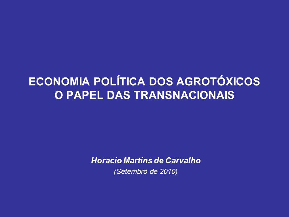 ECONOMIA POLÍTICA DOS AGROTÓXICOS O PAPEL DAS TRANSNACIONAIS Horacio Martins de Carvalho (Setembro de 2010)