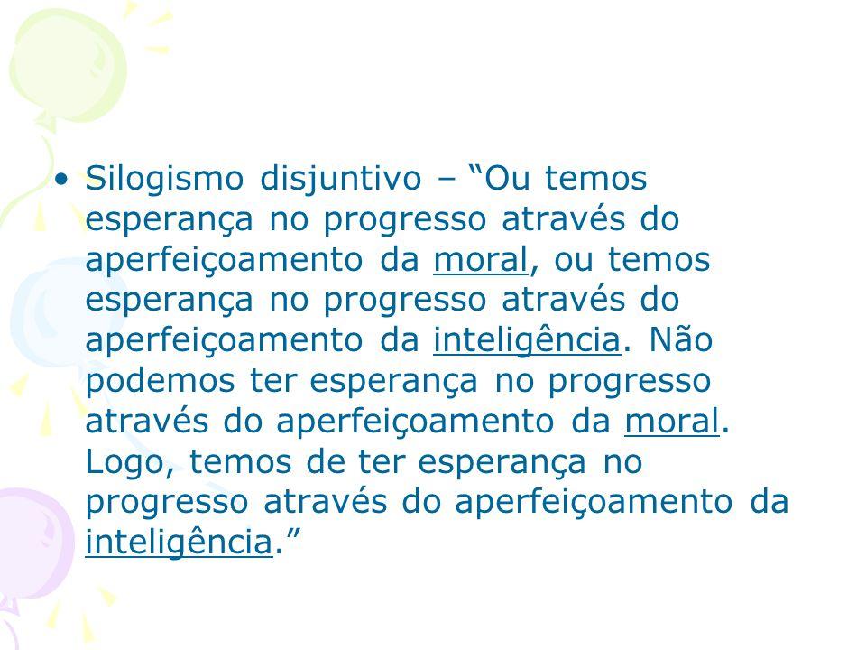 """Silogismo disjuntivo – """"Ou temos esperança no progresso através do aperfeiçoamento da moral, ou temos esperança no progresso através do aperfeiçoament"""
