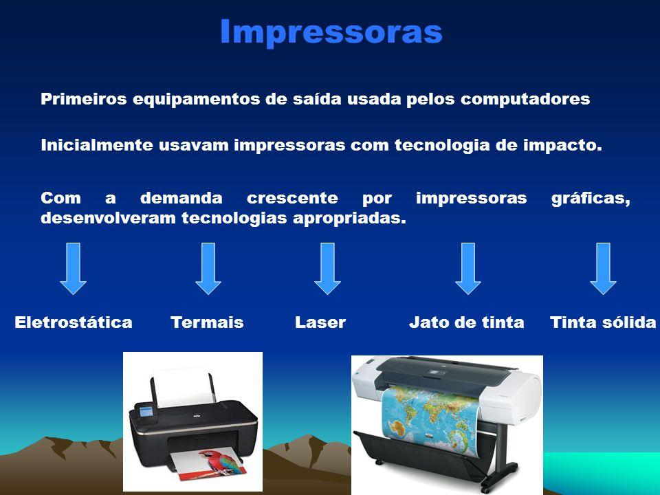 Impressoras Primeiros equipamentos de saída usada pelos computadores Inicialmente usavam impressoras com tecnologia de impacto. Com a demanda crescent