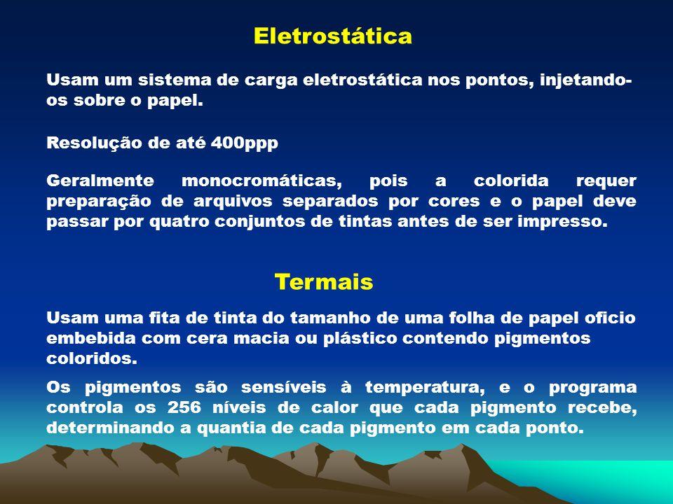 Eletrostática Usam um sistema de carga eletrostática nos pontos, injetando- os sobre o papel. Resolução de até 400ppp Geralmente monocromáticas, pois