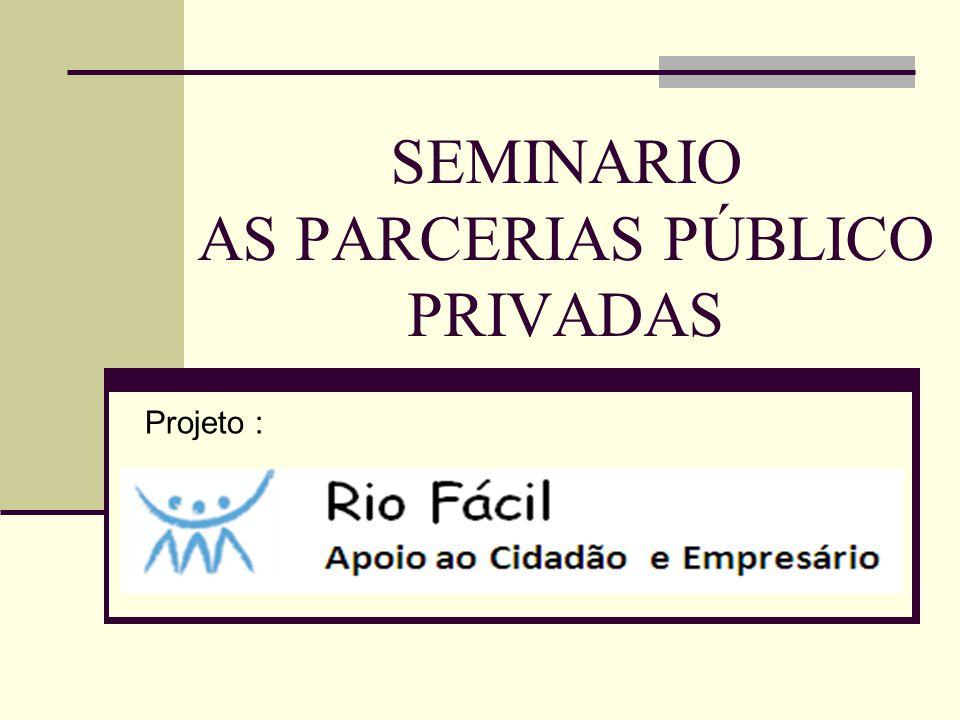 SEMINARIO AS PARCERIAS PÚBLICO PRIVADAS Projeto :