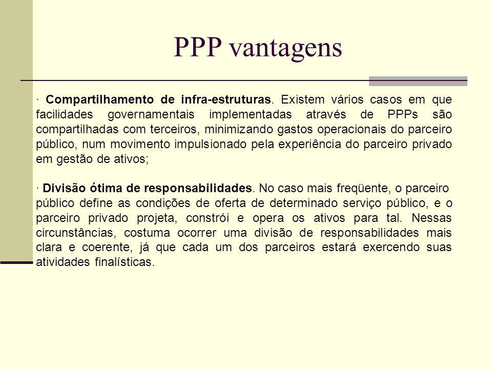 PPP vantagens · Compartilhamento de infra-estruturas. Existem vários casos em que facilidades governamentais implementadas através de PPPs são compart