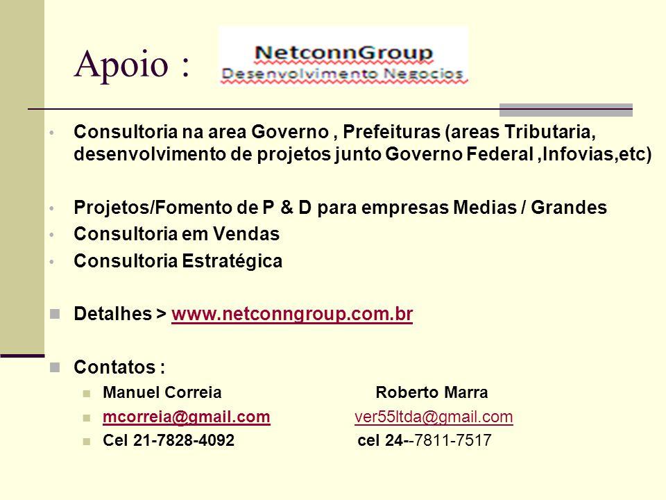 Apoio : Consultoria na area Governo, Prefeituras (areas Tributaria, desenvolvimento de projetos junto Governo Federal,Infovias,etc) Projetos/Fomento d