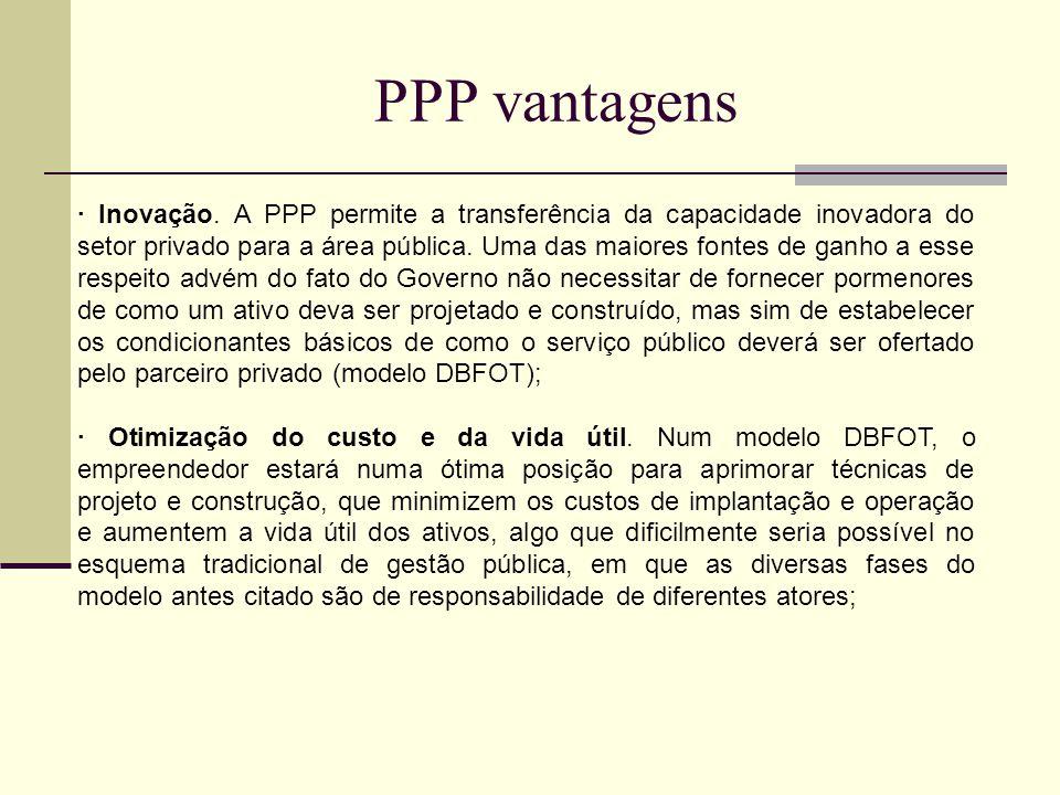 PPP vantagens · Inovação. A PPP permite a transferência da capacidade inovadora do setor privado para a área pública. Uma das maiores fontes de ganho