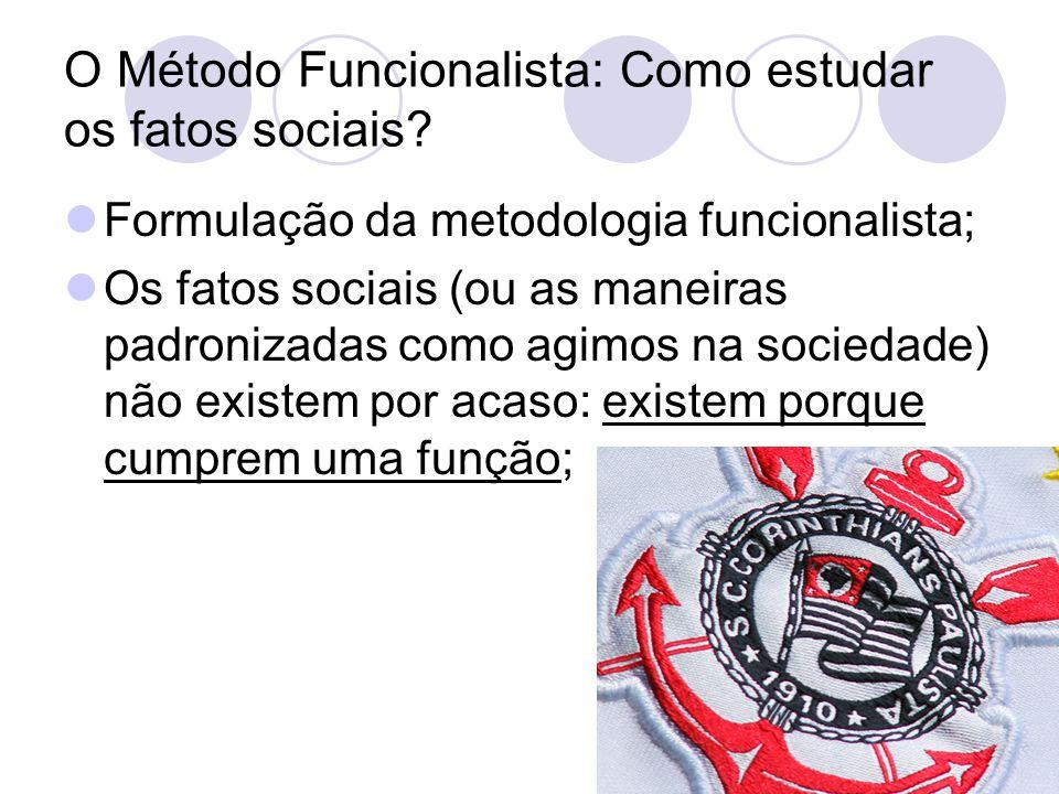 O Método Funcionalista: Como estudar os fatos sociais.