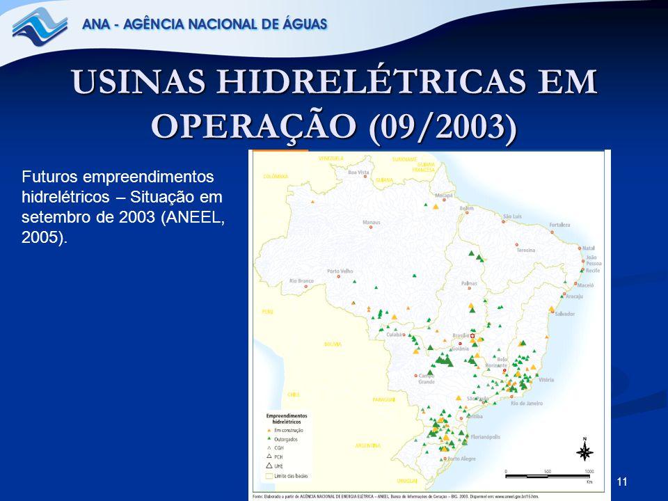 11 USINAS HIDRELÉTRICAS EM OPERAÇÃO (09/2003) Futuros empreendimentos hidrelétricos – Situação em setembro de 2003 (ANEEL, 2005).