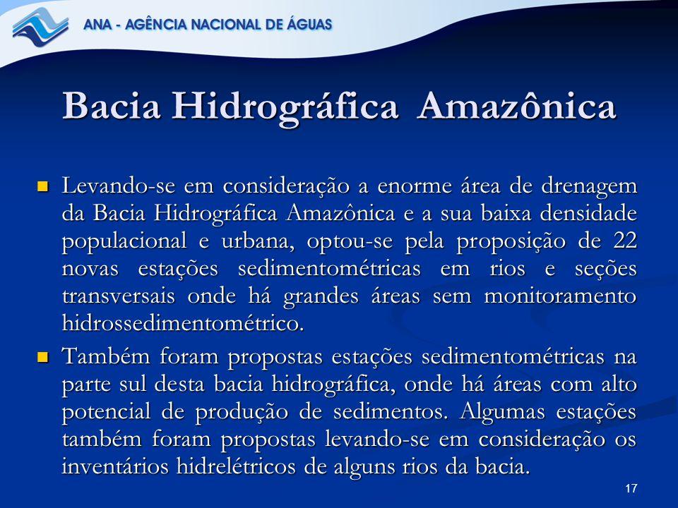 17 Bacia Hidrográfica Amazônica Levando-se em consideração a enorme área de drenagem da Bacia Hidrográfica Amazônica e a sua baixa densidade populacio