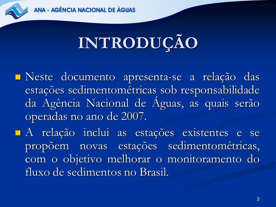 2 INTRODUÇÃO Neste documento apresenta-se a relação das estações sedimentométricas sob responsabilidade da Agência Nacional de Águas, as quais serão o