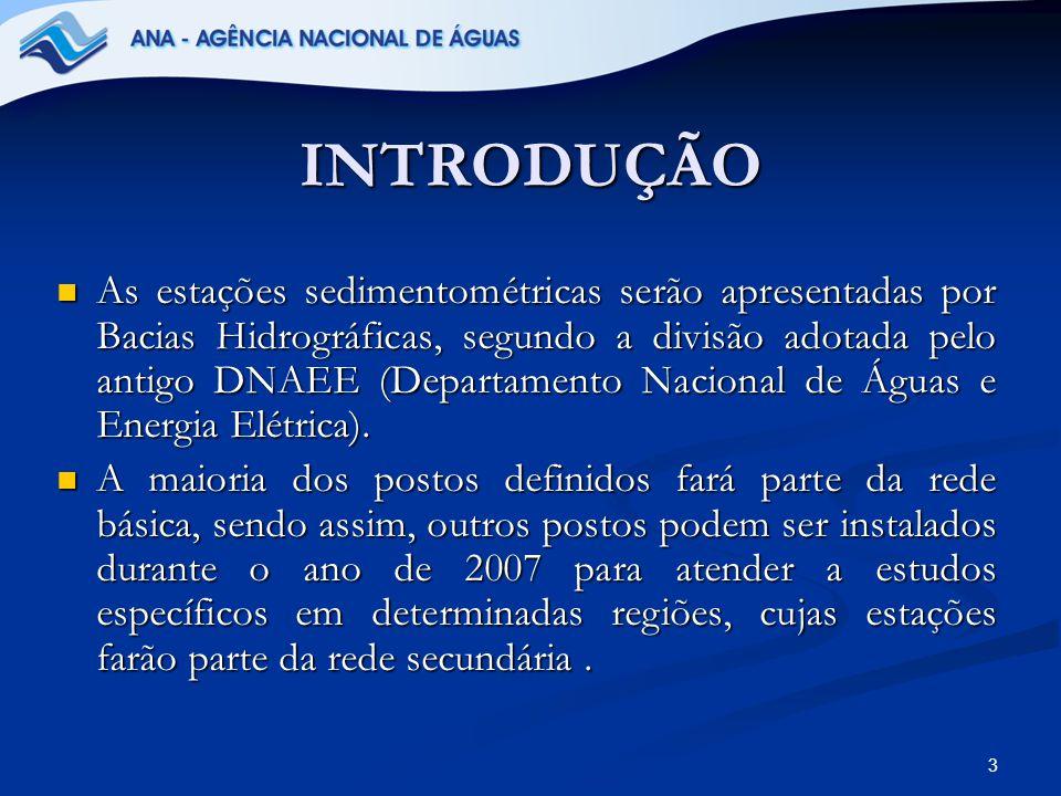 3 INTRODUÇÃO As estações sedimentométricas serão apresentadas por Bacias Hidrográficas, segundo a divisão adotada pelo antigo DNAEE (Departamento Naci
