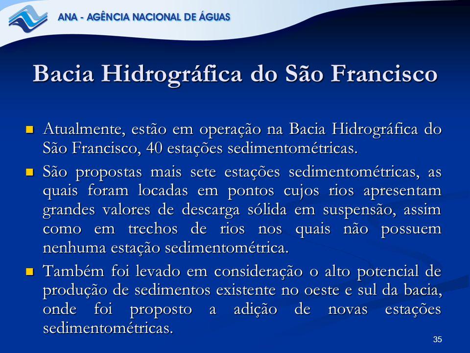 35 Bacia Hidrográfica do São Francisco Atualmente, estão em operação na Bacia Hidrográfica do São Francisco, 40 estações sedimentométricas. Atualmente