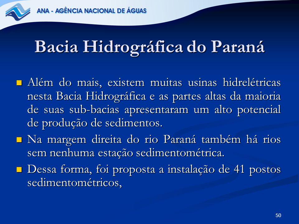 50 Bacia Hidrográfica do Paraná Além do mais, existem muitas usinas hidrelétricas nesta Bacia Hidrográfica e as partes altas da maioria de suas sub-ba