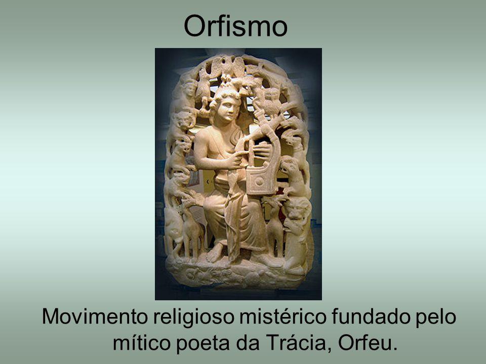 Orfismo Movimento religioso mistérico fundado pelo mítico poeta da Trácia, Orfeu.