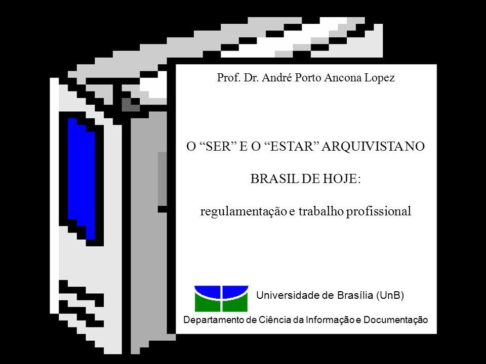 """Prof. Dr. André Porto Ancona Lopez apalopez@gmail.com O """"SER"""" E O """"ESTAR"""" ARQUIVISTA NO BRASIL DE HOJE: regulamentação e trabalho profissional Univers"""