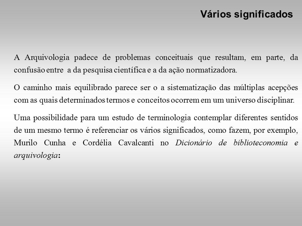 A Arquivologia padece de problemas conceituais que resultam, em parte, da confusão entre a da pesquisa científica e a da ação normatizadora.
