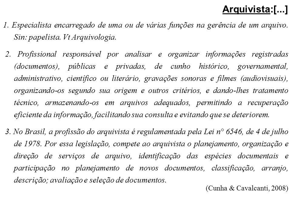 Arquivista:[...] 1. Especialista encarregado de uma ou de várias funções na gerência de um arquivo. Sin: papelista. Vt Arquivologia. 2. Profissional r