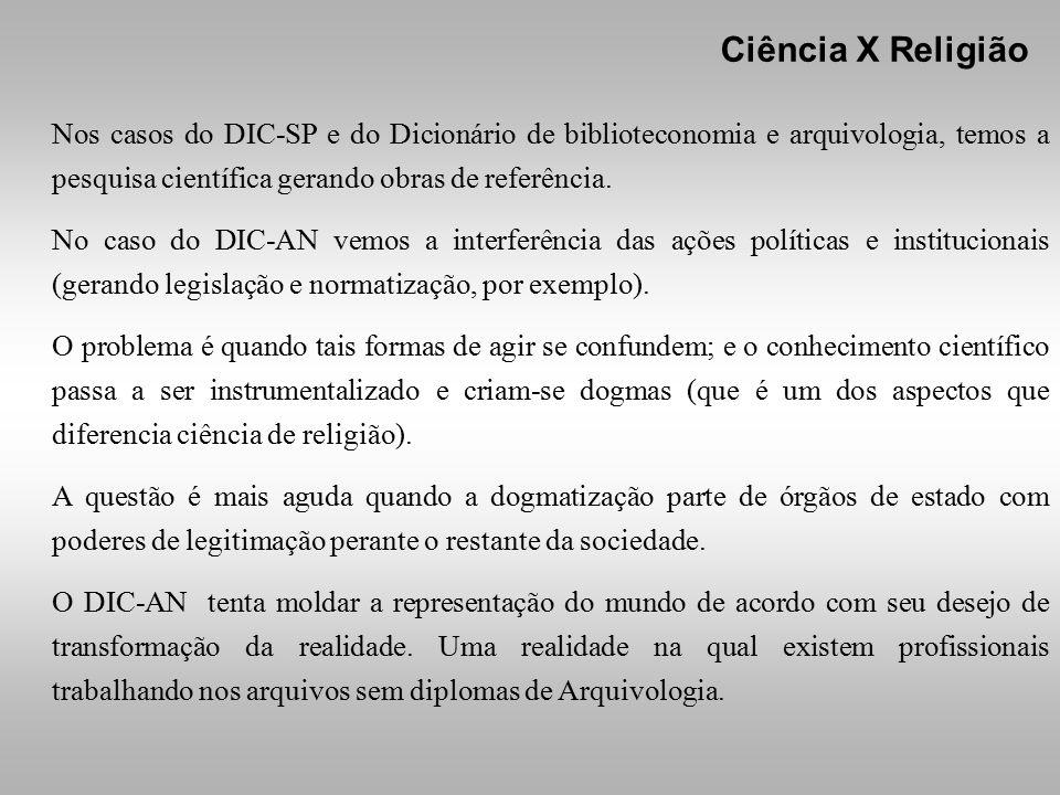 Nos casos do DIC-SP e do Dicionário de biblioteconomia e arquivologia, temos a pesquisa científica gerando obras de referência.