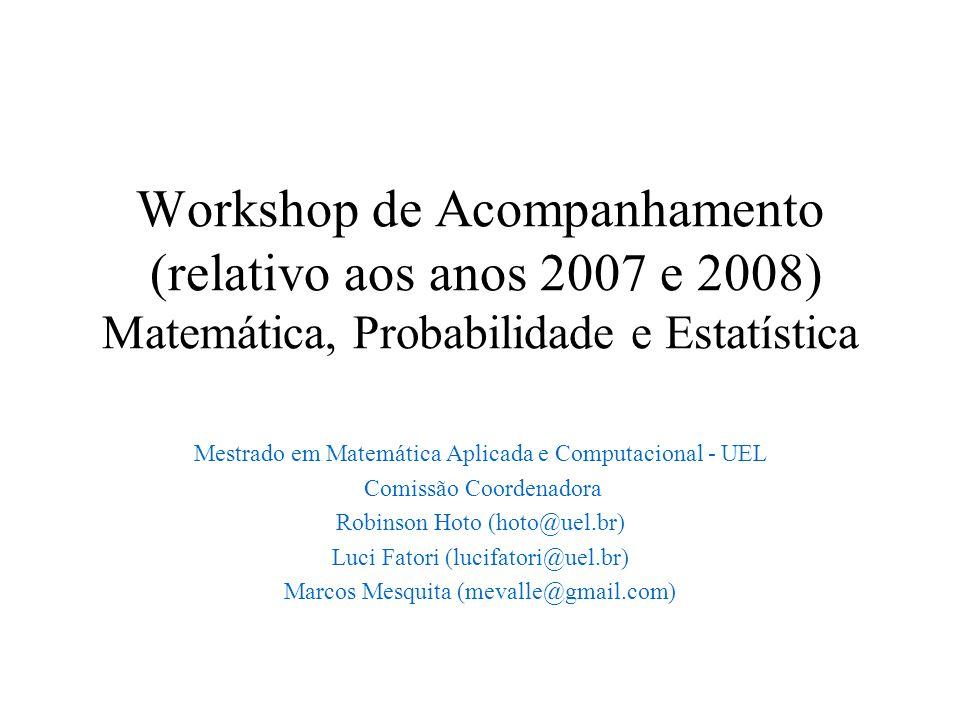 Workshop de Acompanhamento (relativo aos anos 2007 e 2008) Matemática, Probabilidade e Estatística Mestrado em Matemática Aplicada e Computacional - U