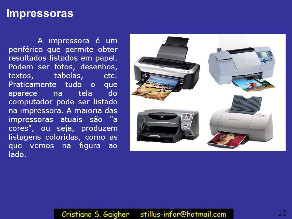Impressoras A impressora é um periférico que permite obter resultados listados em papel. Podem ser fotos, desenhos, textos, tabelas, etc. Praticamente