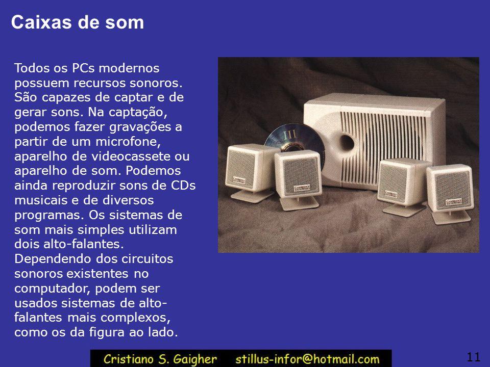 Caixas de som Todos os PCs modernos possuem recursos sonoros. São capazes de captar e de gerar sons. Na captação, podemos fazer gravações a partir de