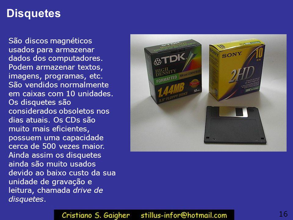 Disquetes São discos magnéticos usados para armazenar dados dos computadores. Podem armazenar textos, imagens, programas, etc. São vendidos normalment