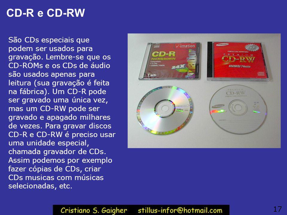 CD-R e CD-RW São CDs especiais que podem ser usados para gravação. Lembre-se que os CD-ROMs e os CDs de áudio são usados apenas para leitura (sua grav